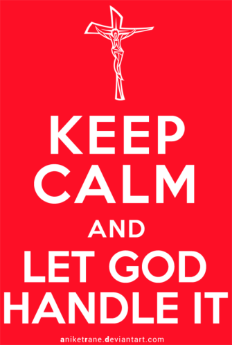 keep_calm_and_let_god_handle_it_by_aniketrane-d6jsjsz