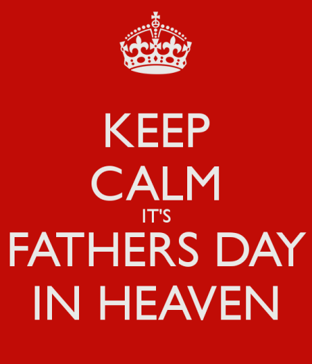 keep-calm-its-fathers-day-in-heaven